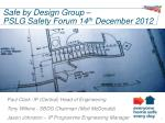 Safe by Design Group – PSLG Safety Forum 14 th December 2012