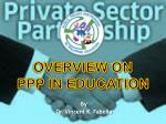 OVERVIEW ON  PPP  IN EDUCATION