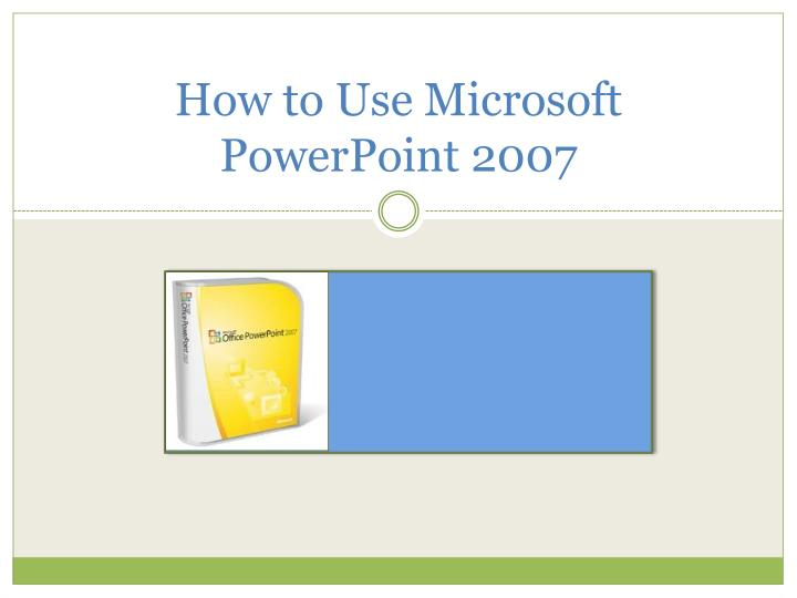 how to use microsoft powerpoint 2007 n.