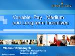 Variable  Pay , Medium and Long term Incentives