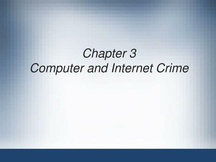 chapter 3 computer and internet crime n.