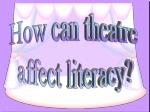 How can theatre affect literacy?