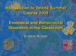 Introduction to Online Summer Course 2009 Emotional and Behavioural Disorders in the Classroom