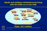 Adults and children estimated to be living  with HIV/AIDS as of end 1999