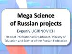 Mega Science of Russian projects Evgeniy UGRINOVICH