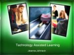 Technology Assisted Learning