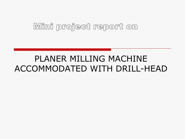 planer milling machine accommodated with drill head n.