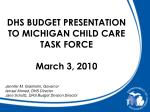 DHS BUDGET PRESENTATION  TO MICHIGAN CHILD CARE TASK FORCE March 3, 2010