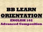BB LEARN ORIENTATION ENGLISH 102 Advanced Composition