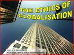 THE ETHICS OF GLOBALISATION