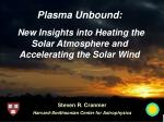 Plasma Unbound: New Insights into Heating the Solar Atmosphere and Accelerating the Solar Wind