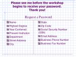 Please see me before the workshop begins to receive your password. Thank you!