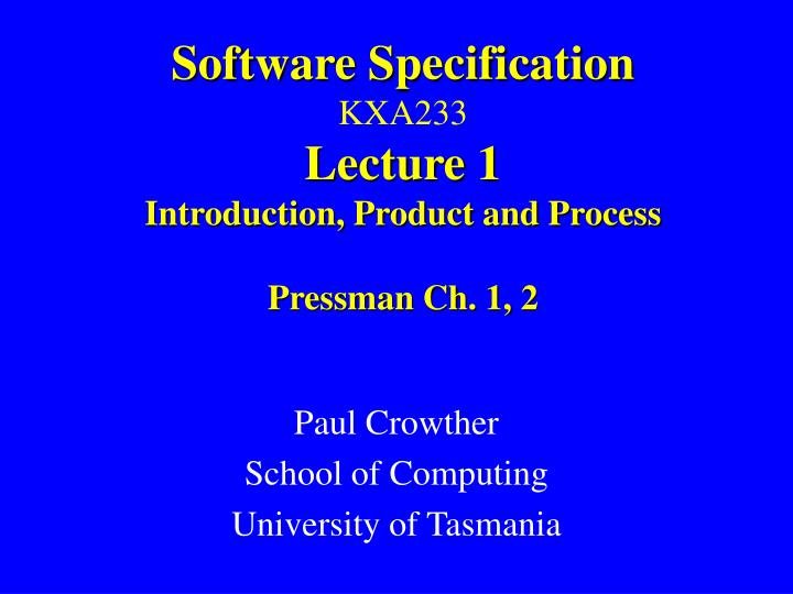 software specification kxa233 lecture 1 introduction product and process pressman ch 1 2 n.