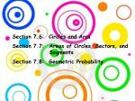 Section 7.6:  Circles and Arcs Section 7.7:  	Areas of Circles, Sectors, and Segments