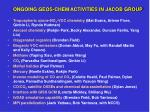 ONGOING GEOS-CHEM ACTIVITIES IN JACOB GROUP