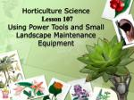Horticulture Science Lesson 107 Using Power Tools and Small Landscape Maintenance Equipment