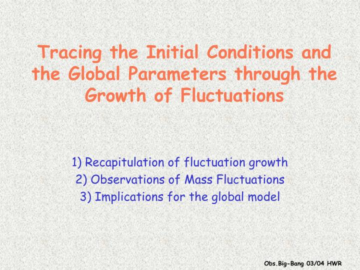 tracing the initial conditions and the global parameters through the growth of fluctuations n.
