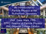 An Introduction to  Particle Physics at the  Rutherford Laboratory