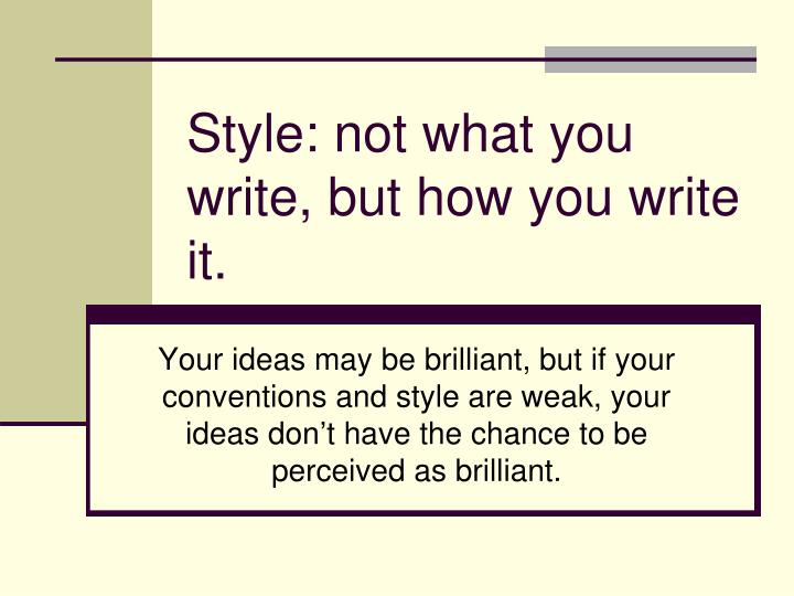 style not what you write but how you write it n.