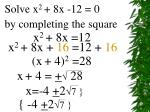 Solve x 2  + 8x -12 = 0 by completing the square