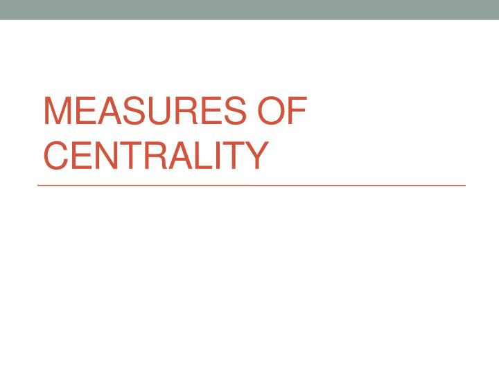 measures of centrality n.