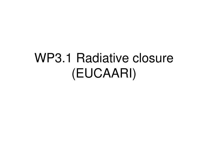 wp3 1 radiative closure eucaari n.