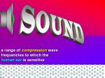 a range of compression wave frequencies to which the human ear is sensitive