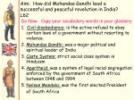 Aim: How did Mohandas Gandhi lead a successful and peaceful revolution in India? L62