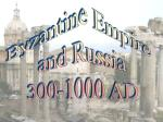 Byzantine Empire and Russia 300-1000 AD
