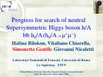 Progress for search of neutral Supersymmetric Higgs boson h/A  bb h 0 /A (h 0 /A  m + m - )
