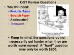 OGT Review Questions You will need: Periodic Table  Scratch Paper A calculator? Teamwork