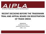 RECENT DECSIONS BEFORE THE TRADEMARK TRIAL AND APPEAL BOARD ON REGISTRATION OF TRADE DRESS
