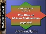 Chapter 13 Section 1 The Rise of African Civilizations page 444