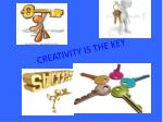 CREATIVITY IS THE KEY
