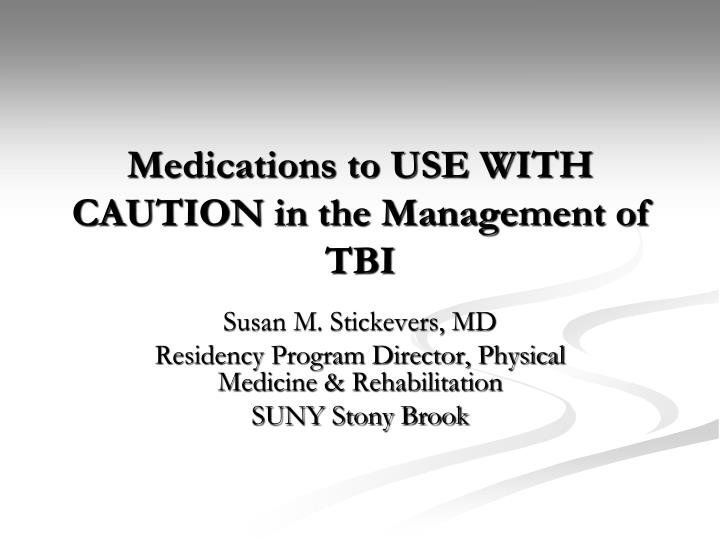 medications to use with caution in the management of tbi n.