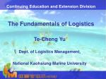 Continuing Education and Extension Division The Fundamentals of Logistics