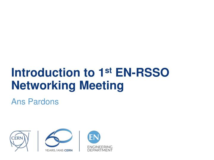 introduction to 1 st en rsso networking meeting n.