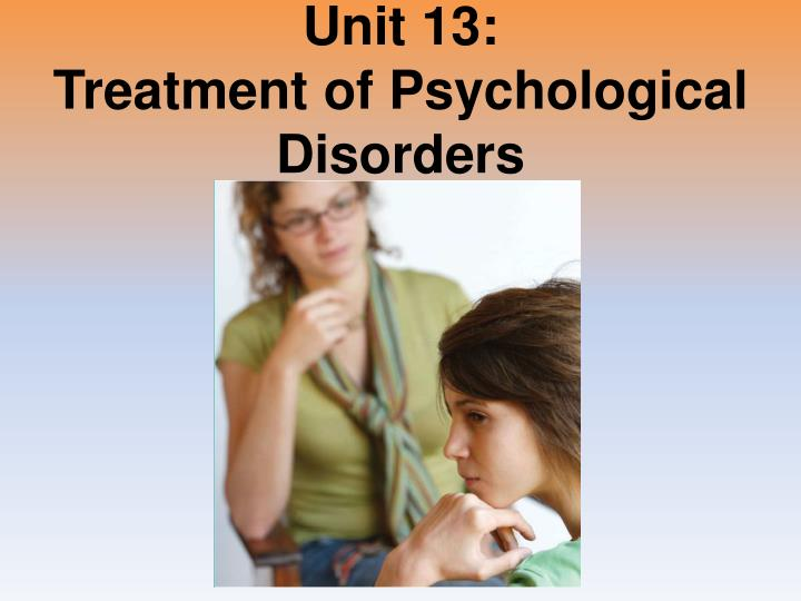 unit 13 treatment of psychological disorders n.