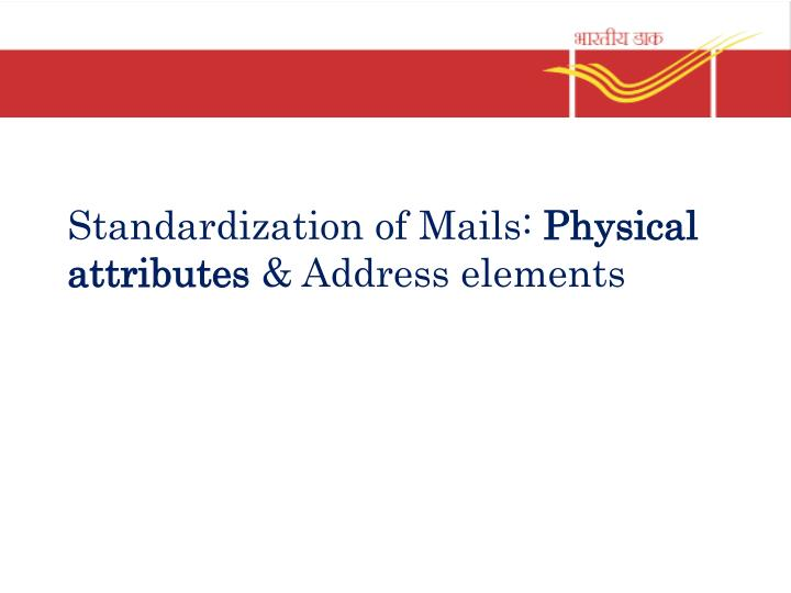 standardization of mails physical attributes address elements n.