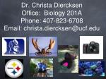 Dr. Christa Diercksen Office:  Biology 201A Phone: 407-823-6708 Email: christa.diercksen@ucf