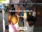 Malaria, the raw facts
