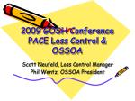 2009 GOSH Conference PACE Loss Control & OSSOA