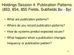 Holdings Session 4: Publication Patterns (853, 854, 855 Fields, Subfields $u - $y )