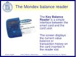 The Key Balance Reader is a simple interface between the smart card and the card user.