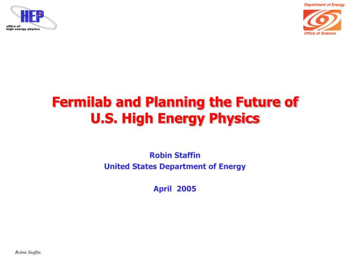 fermilab and planning the future of u s high energy physics n.
