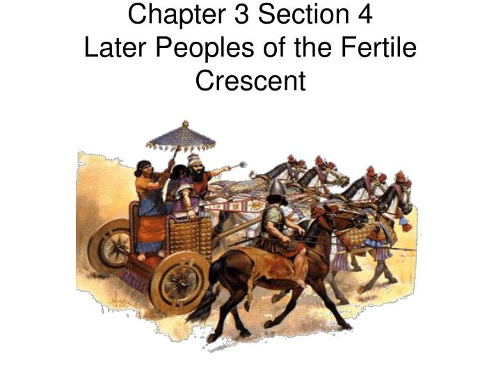 chapter 3 section 4 later peoples of the fertile crescent n.