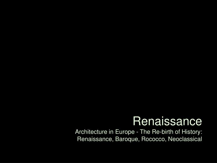 renaissance architecture in europe the re birth of history renaissance baroque rococco neoclassical n.