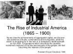 The Rise of Industrial America (1865 – 1900)