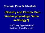 (Obesity and Chronic Pain: Similar physiology. Same  				aetiology?)