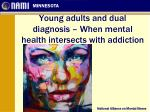 Young adults and dual diagnosis – When mental health intersects with addiction